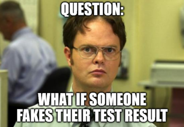 What if someone fakes their test results.